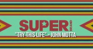 Superbrand-Try-This-Life---John-Motta